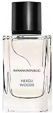 Voňavky, Parfémy, kozmetika Banana Republic Neroli Woods - Parfumovaná voda