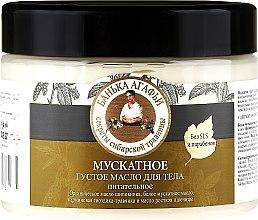 Voňavky, Parfémy, kozmetika Muškátové husté maslo na telo - Recepty babičky Agafji Kúpeľňa Agafji